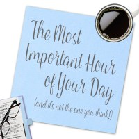 The Most Important Hour of Your Day