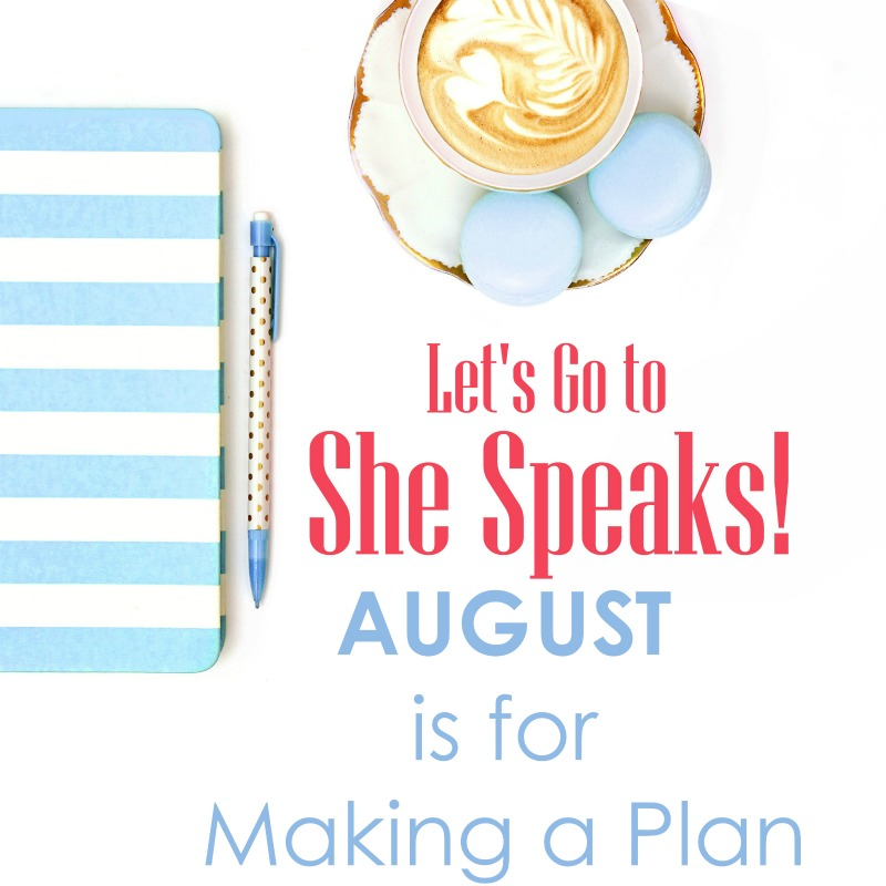 Let's Go To She Speaks: August is for Making Plans