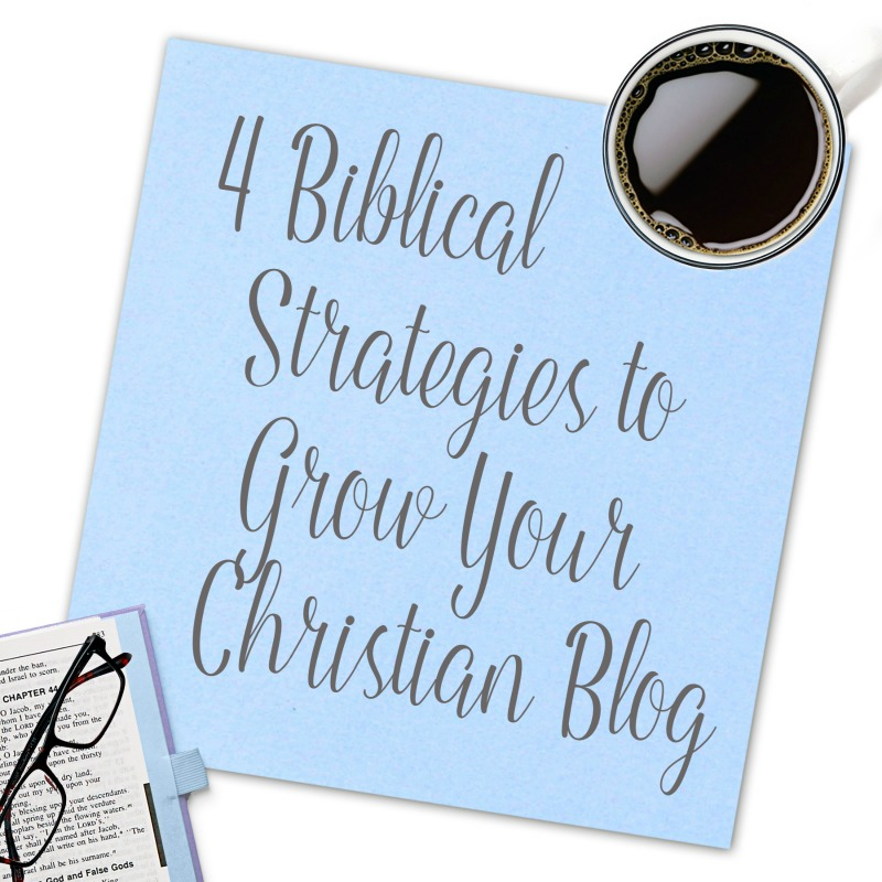 4 Biblical Strategies to Grow Your Christian Blog