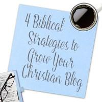 4 Biblical Strategies to Grow Your Christian Blog