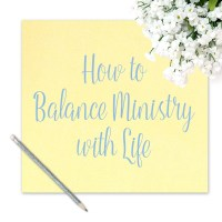 How to Balance Ministry with Life