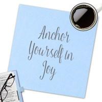 Anchor Yourself in Joy