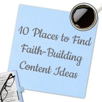 10 Places to Find Faith-Building Content Ideas