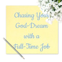 Chasing Your God-Dream with a Full Time Job