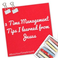 3 Time Management Tips I Learned from Jesus
