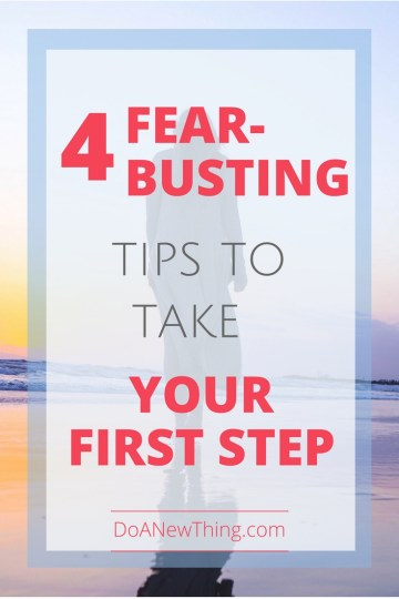 If taking the first step toward your dream has you feeling a little wobbly, try these four fear-busting tips.