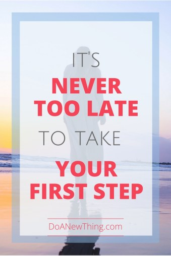 No matter how long it has been since the dream first stirred in your heart, it's never too late to take the first step.  That step may look a little different than it would have last month or last year or twenty years ago.  But it's never too late.