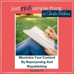 Episode 15: Maximize Your Content by Repurposing and Republishing