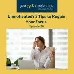 Episode 26: Unmotivated? 3 Tips to Regain Your Focus