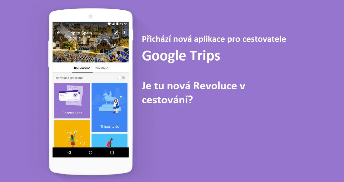 Přichází Google Trips. Způsobí nová aplikace od Googlu revoluci v cestování?