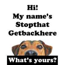My Name's Stopthat Getbackhere