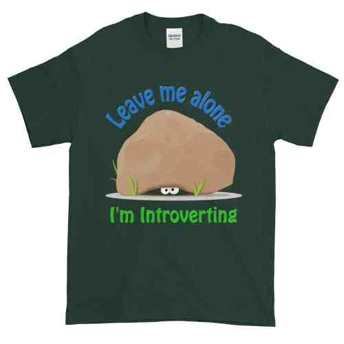 Leave Me Alone I'm Introverting T-Shirt (forest)