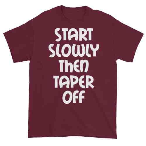 Start Slowly Then Taper Off (maroon)