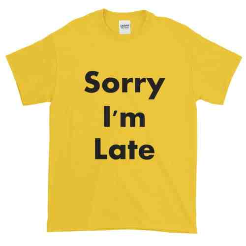 Sorry I'm Late T-Shirt (daisy)
