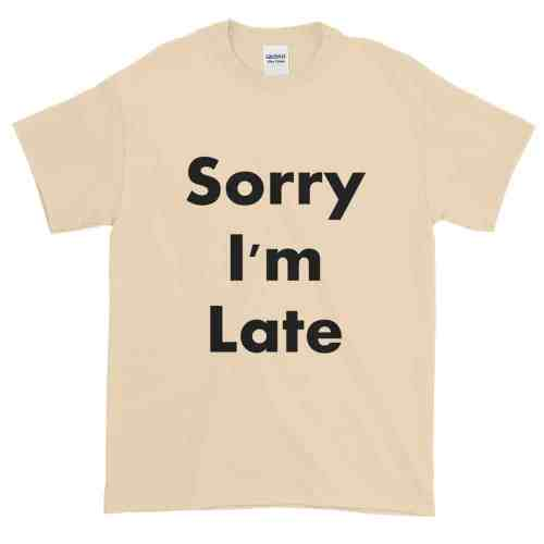 Sorry I'm Late T-Shirt (natural)