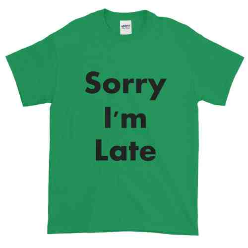 Sorry I'm Late T-Shirt (shamrock)