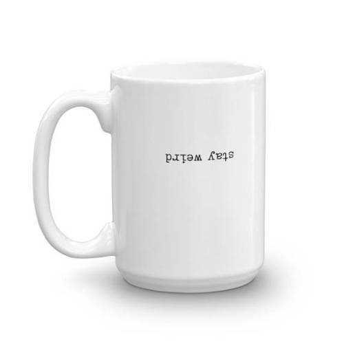 Stay Weird Mug - 15 left