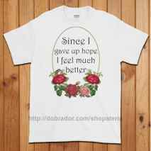 Since I Gave Up Hope T-Shirt