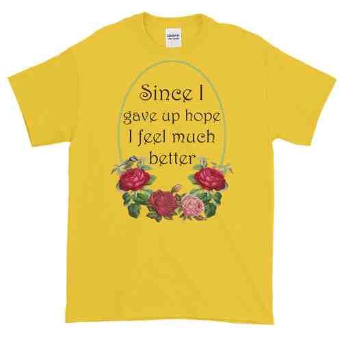 Since I Gave Up Hope T-Shirt