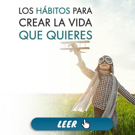 Los Hábitos para Crear la Vida Que Quieres