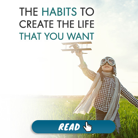 The Habits to Create the Life That You Want