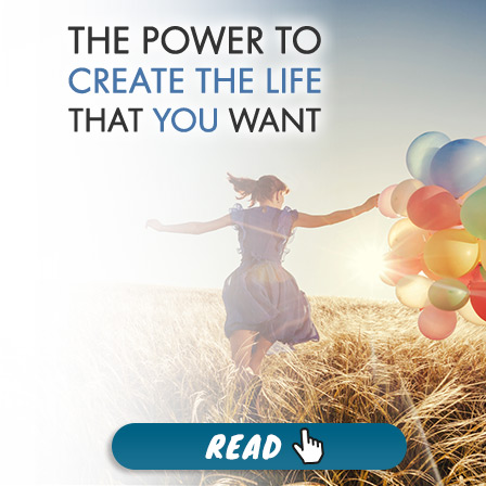 The Power to Create the Life That You Want