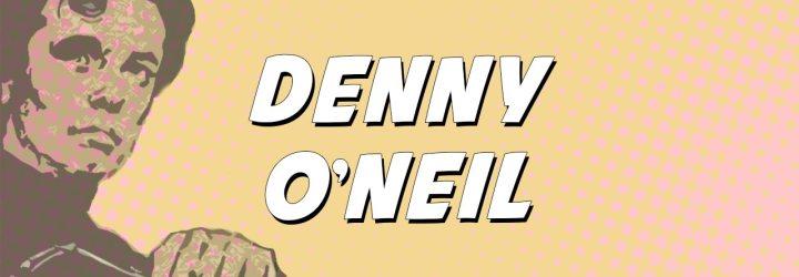 Denny O'Neil: Wordsmith Extraordinaire