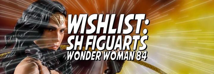 Wishlist: S.H. Figuarts Wonder Woman 84