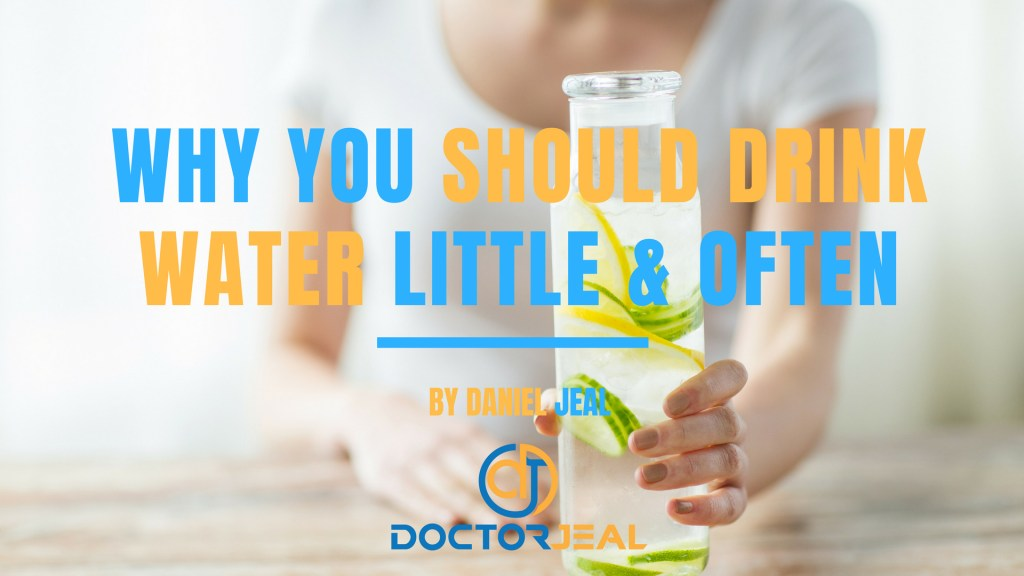 Why you SHOULD Drink WATER Little & Often Doctor Jeal