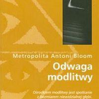 Odwaga modlitwy - Antoni Bloom - Wydawnictwo W drodze