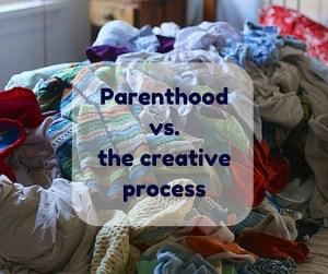 Parenthoodvs.the creative process