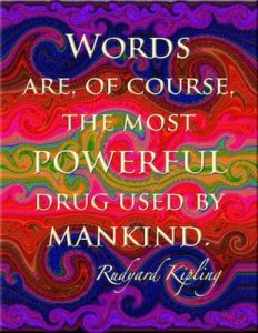 Words are of course the most powerful drug used by mankind. Rudyard Kipling