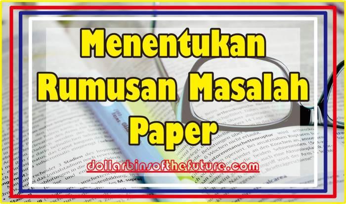 contoh Paper Menentukan Rumusan Masalah Paper