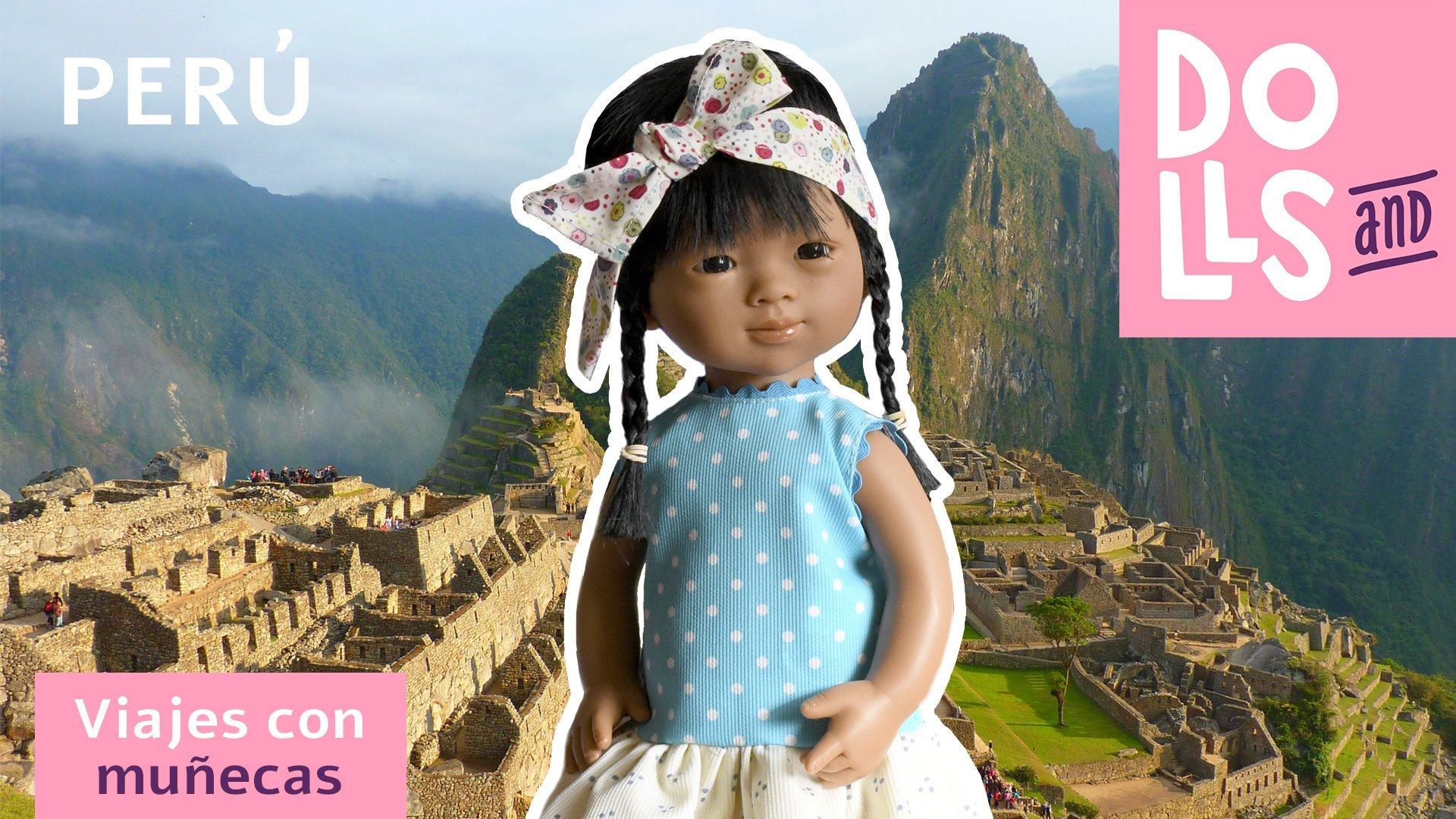 Viajamos a Perú con Marieta – Dolls And Dolls