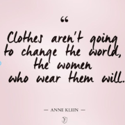 Clothes aren`t going to change the world, the women who wear them will.