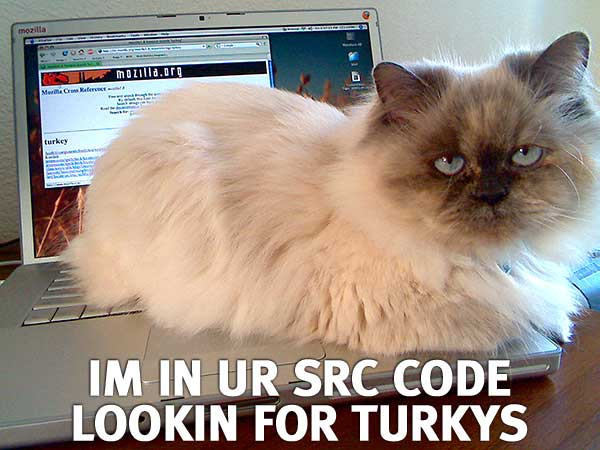 im in ur src code, lookin for turkys