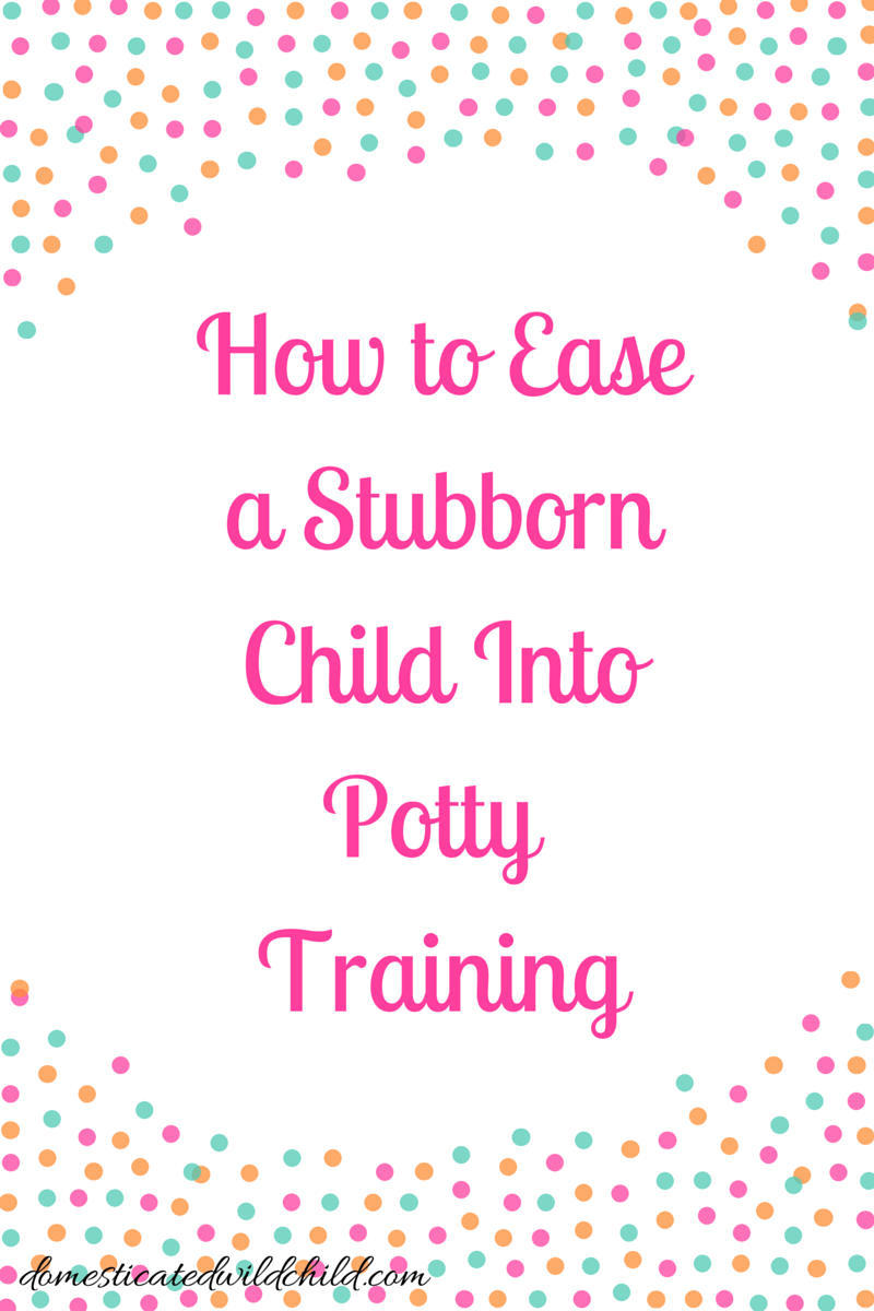 How to Ease a Stubborn Child Into Potty Training