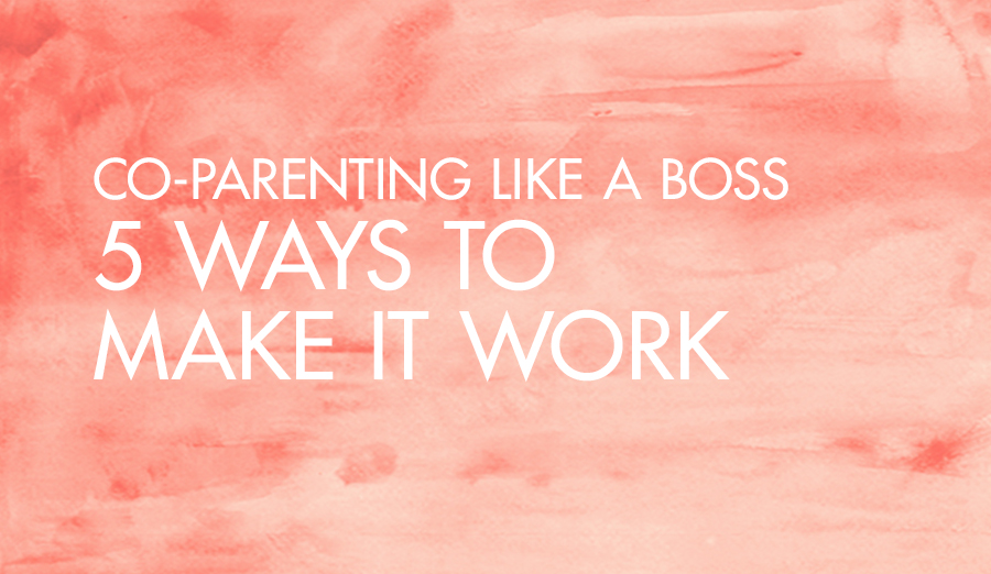 Co-parenting Like a Boss