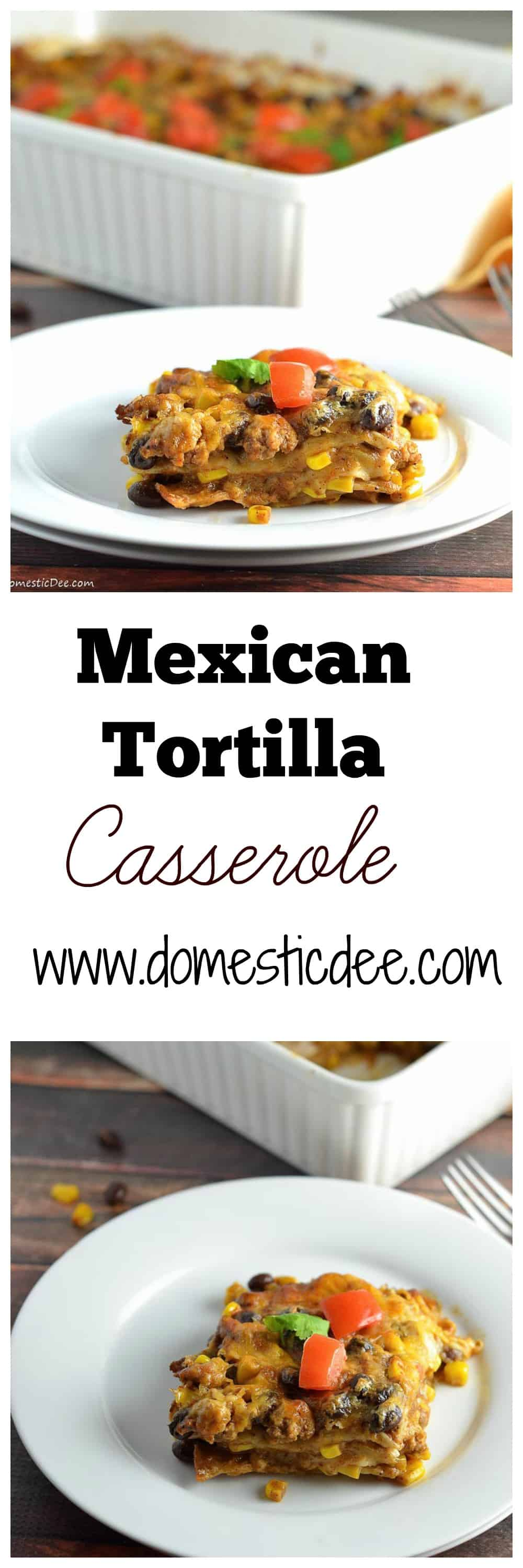 Mexican Tortilla Casserole - This easy, delicious, and flavorful Mexican Tortilla Casserole will have the family running back for seconds and thirds. www.domesticdee.com