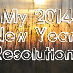 My 2014 New Years Resolutions