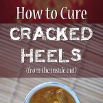 How To Cure Cracked Heels From the Inside Out