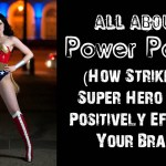 All About Power Poses: How Striking A Super Hero Pose Positively Effects Your Brain