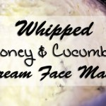 Whipped Honey and Cucumber Cream Face Mask