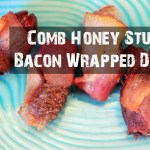 Comb Honey Stuffed Bacon Wrapped Dates