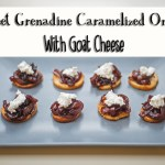 Sweet Grenadine Caramelized Onions with Goat Cheese