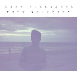 Leif Vollebekk Twin Solitude