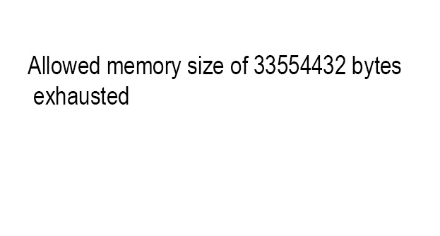 ALLOWED MEMORY SIZE OF 33554432 BYTES EXHAUSTED WordPress Error