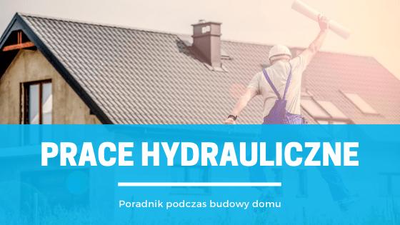 Prace hydrauliczne. Poradnik podczas budowy domu.