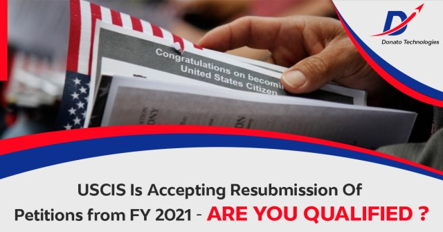 Is your FY 2021 H-1B petition closed or rejected? Here is your second chance, USCIS Will Allow Resubmission of Certain FY 2021 H-1B Petitions rejected or Closed Due to Start Date