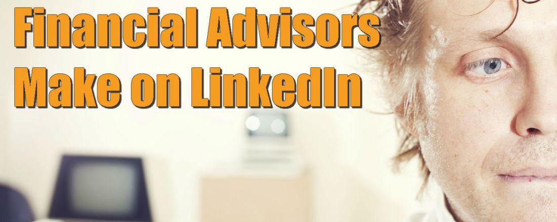5 Grave Mistakes Financial Advisors Make on LinkedIn
